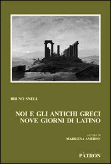 Noi e gli antichi greci, nove giorni di latino - Bruno Snell |