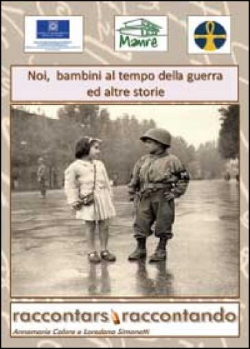 Noi bambini al tempo della guerra ed altre storie - Annamaria Calore | Kritjur.org