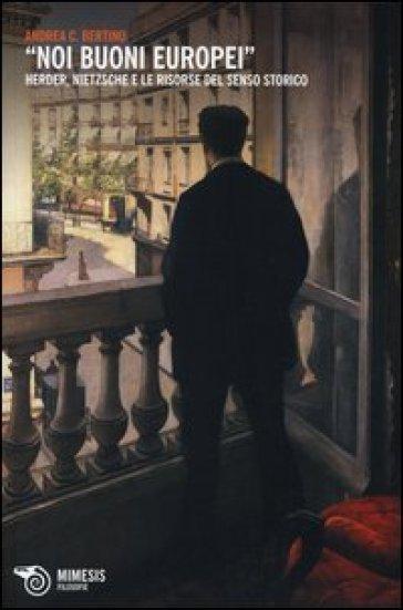 «Noi buoni europei». Herder, Nietzsche e le risorse del senso storico - Andrea C. Bertino   Kritjur.org