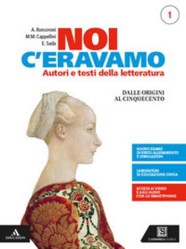 Noi c'eravamo. Con e-book. Con espansione online. 1: Dalle origini al Cinquecento - Angelo Roncoroni | Kritjur.org