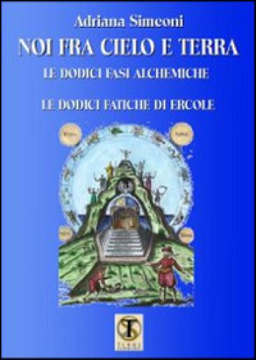 Noi fra cielo e terra. Le dodici fasi alchemiche. Le dodici fatiche di Ercole - Adriana Simeoni   Rochesterscifianimecon.com