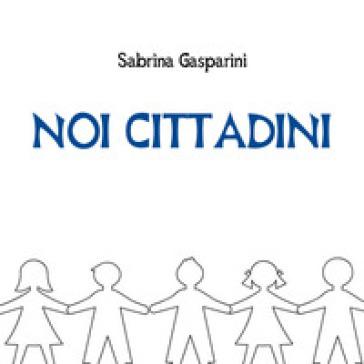 Noi cittadini - Sabrina Gasparini   Rochesterscifianimecon.com