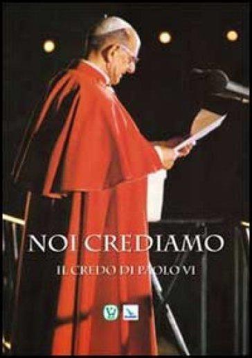 Noi crediamo. Il credo di Paolo VI - Paolo VI |