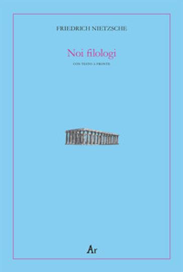 Noi filologi. Testo tedesco a fronte - Friedrich Nietzsche   Jonathanterrington.com