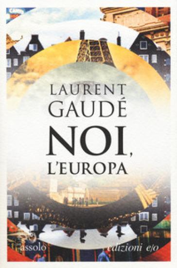Noi, l'Europa - Laurent Gaudé |