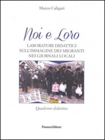 Noi e loro. Laboratori didattici sull'immagine dei migranti nei giornali locali. Quaderno didattico - Marco Caligari | Thecosgala.com
