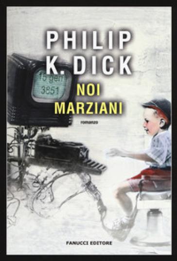 Noi marziani - Philip K. Dick   Rochesterscifianimecon.com