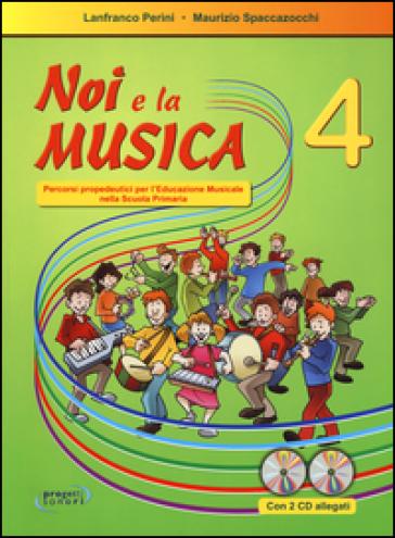Noi e la musica. Con CD Audio. 4.Percorsi propedeutica per l'educazione musicale nella scuola primaria - Lanfranco Perini |