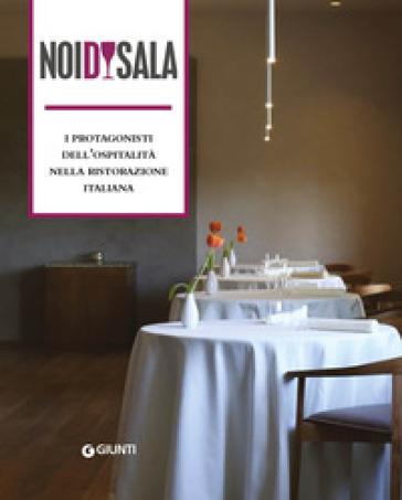 Noi di sala. I protagonisti dell'ospitalità nella ristorazione italiana