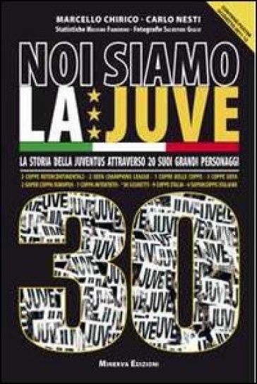 Noi siamo la Juve 30. Essere juventini secondo 20 grandi bianconeri. Con poster - Carlo Nesti pdf epub
