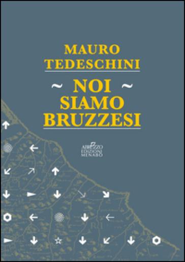 Noi siamo bruzzesi - Mauro Tedeschini | Kritjur.org