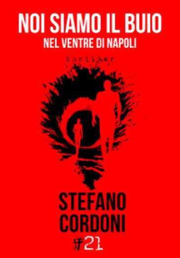Noi siamo il buio. Nel ventre di Napoli - Stefano Cordoni | Jonathanterrington.com