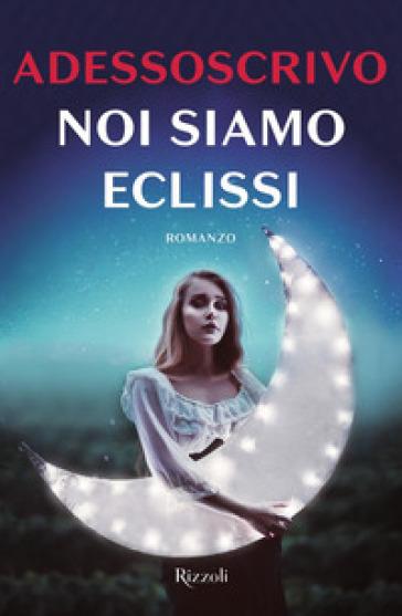 Noi siamo eclissi - Adessoscrivo - Libro - Mondadori Store