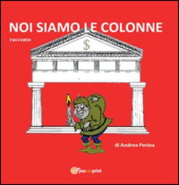 Noi siamo le colonne - Andrea Perina |