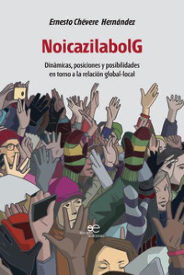 NoicazilabolG. Dinamicas, posiciones y posibilidades en torno a la relacion global-local - Ernesto Chévere Hernandez  