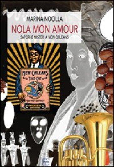 Nola mon amour. Sapori e misteri a New Orleans - Marina Nocilla  