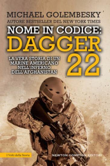 Nome in codice Dagger 22. La vera storia di un marine americano nell'inferno dell'Afghanistan - Michael Golembesky |