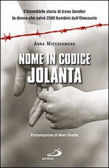 Nome in codice: «Jolanta». L'incredibile storia di Irena Sendler, la donna che salvò 2500 bambini dall'Olocausto - Anna Mieszkowska | Jonathanterrington.com