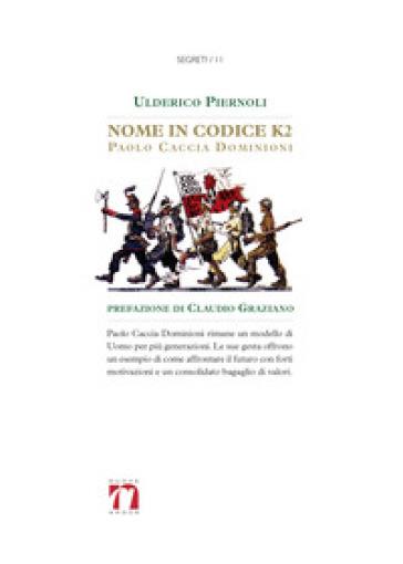 Nome in codice K2. Paolo Caccia Dominioni - Ulderico Piernoli   Rochesterscifianimecon.com