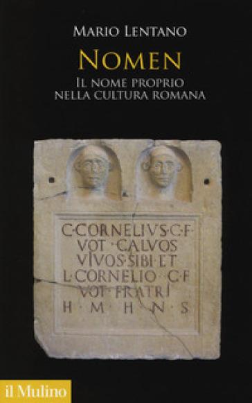 Nomen. Il nome proprio nella cultura romana - Mario Lentano |