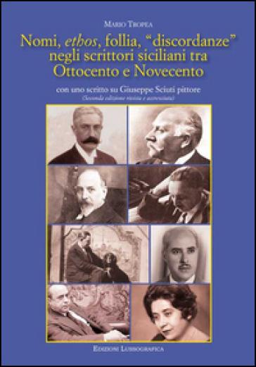 Nomi, ethos, follia, «discordanze» negli scrittori siciliani tra Ottocento e Novecento. Con uno scritto su Giuseppe Sciuti pittore