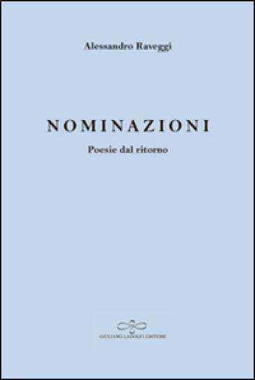Nominazioni. Poesie dal ritorno - Alessandro Raveggi  