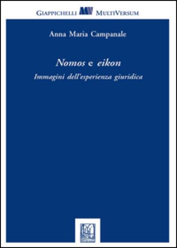 Nomos e eikon. Immagini dell'esperienza giuridica - Anna M. Campanale | Rochesterscifianimecon.com