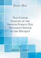 Non-Linear Analysis of the Smooth Pursuit Eye Movement System of the Macaque (Classic Reprint)
