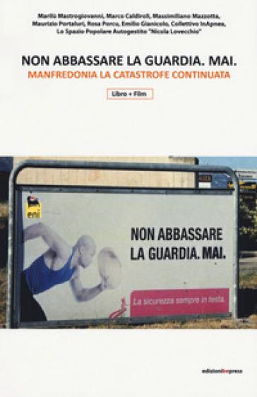 Non abbassare la guardia mai. Manfredonia la catastrofe continuata. Con Video -  pdf epub