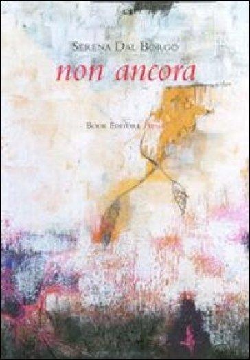 Non ancora - Serena Dal Borgo | Jonathanterrington.com