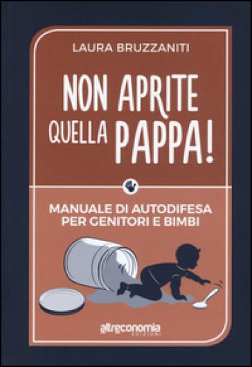 Non aprite quella pappa! Manuale di autodifesa per genitori e bimbi - Laura Bruzzaniti pdf epub
