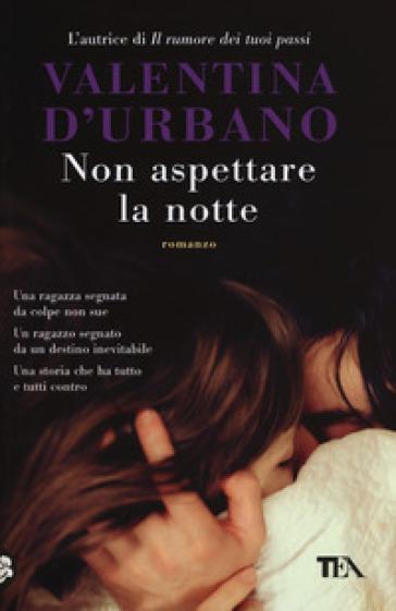 Non aspettare la notte - Valentina D'Urbano |
