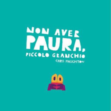 Non aver paura, Piccolo Granchio. Ediz. a colori - Chris Haughton | Thecosgala.com