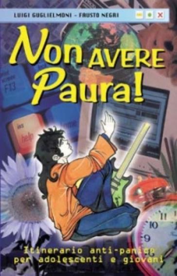 Non avere paura! Itinerario anti-panico per adolescenti e giovani - Luigi Guglielmoni |