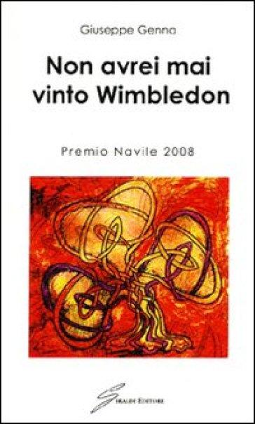 Non avrei mai vinto Wimbledon - Giuseppe Genna  