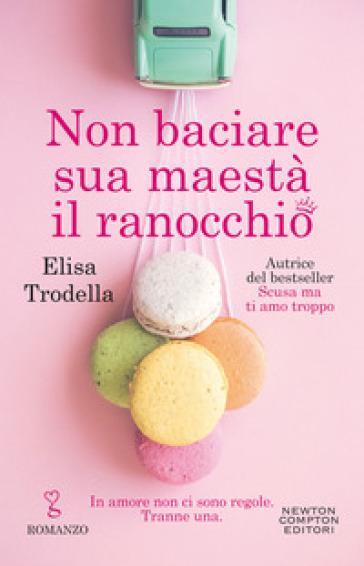 Non baciare sua maestà il ranocchio - Elisa Trodella - Libro - Mondadori  Store