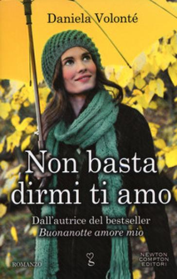 Non basta dirmi ti amo - Daniela Volontè | Thecosgala.com