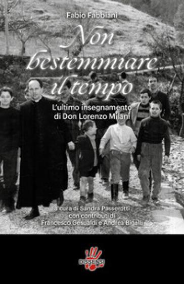 Non bestemmiare il tempo. L'ultimo insegnamento di Don Lorenzo Milani - Fabio Fabbiani   Kritjur.org
