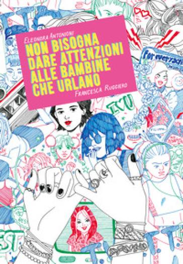 Non bisogna dare attenzioni alle bambine che urlano - Eleonora Antonioni |