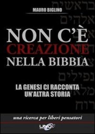 Non c'è creazione nella Bibbia. La Genesi ci racconta un'altra storia - Mauro Biglino | Rochesterscifianimecon.com