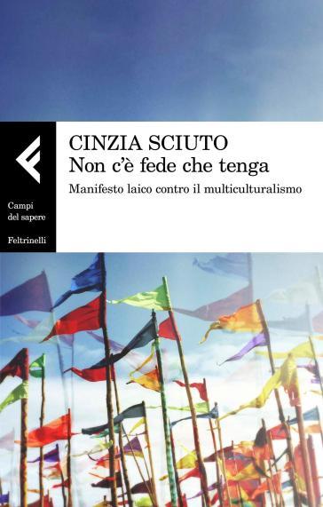 Non c'è fede che tenga. Manifesto laico contro il multiculturalismo - Cinzia Sciuto | Thecosgala.com