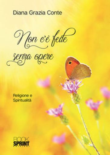 Non c'è fede senza opere - Diana Grazia Conte  