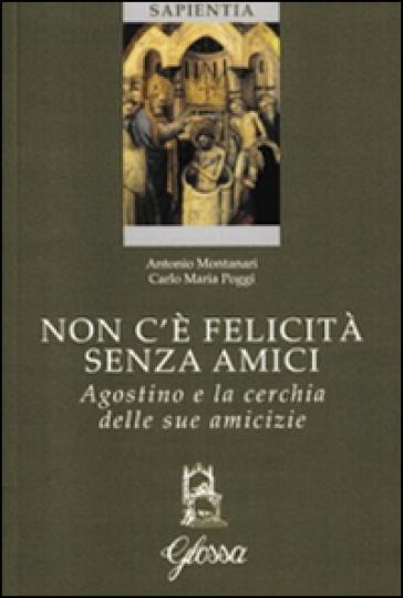 Non c'è felicità senza amici. Agostino e la cerchia delle sue amicizie - Antonio Montanari | Kritjur.org
