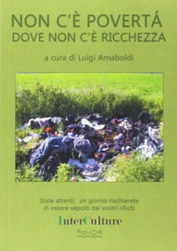 Non c'è povertà dove non c'è ricchezza - Luigi Arnaboldi |