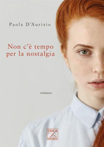 Non c'è tempo per la nostalgia - Paola D'Aurizio |