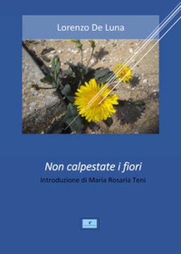 Non calpestate i fiori - Lorenzo De Luna |
