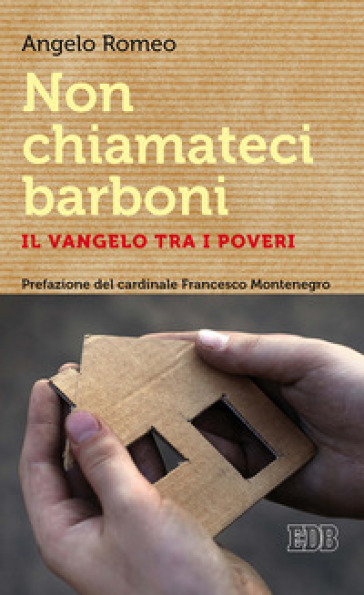 Non chiamateci barboni. Il Vangelo tra i poveri - Angelo Romeo | Thecosgala.com