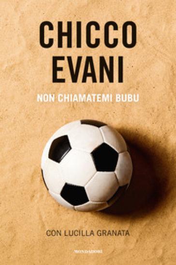 Non chiamatemi Bubu - Chicco Evani | Jonathanterrington.com