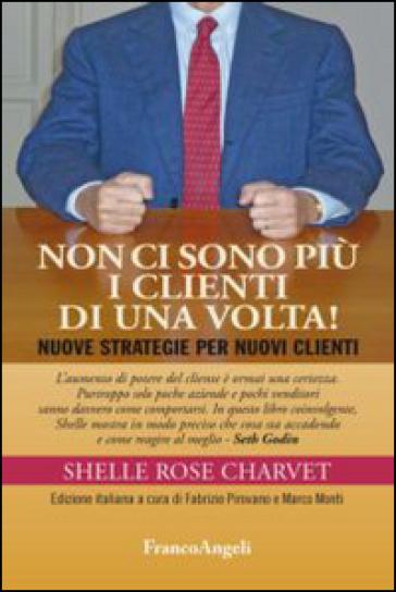 Non ci sono più i clienti di una volta! Nuove strategie per nuovi clienti - Shelle R. Charvet   Thecosgala.com