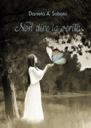 Non dire la verità - Daniela A. Sabato | Ericsfund.org